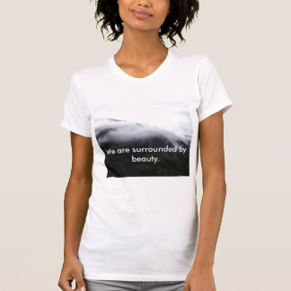We are surrounded by beauty T-Shirt