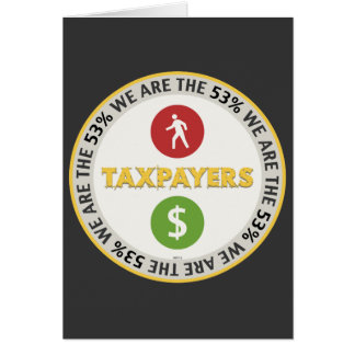 We Are The 53% Taxpayers Greeting Card