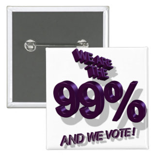 WE ARE THE 99% AND WE VOTE ! BUTTON