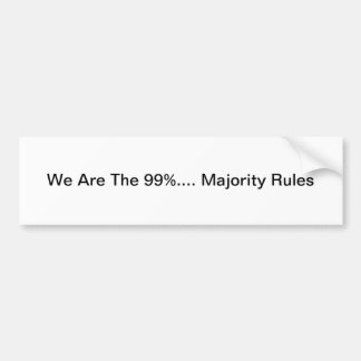 We Are The 99%...Majority Rules Bumper Sticker