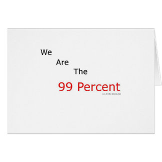 We are the 99 percent.! greeting card