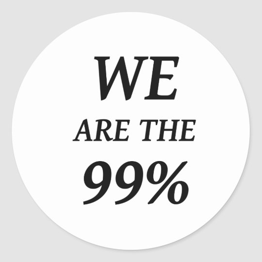WE ARE THE 99% - SUPPORT OCCUPY WALL ST PROTESTS CLASSIC ROUND STICKER