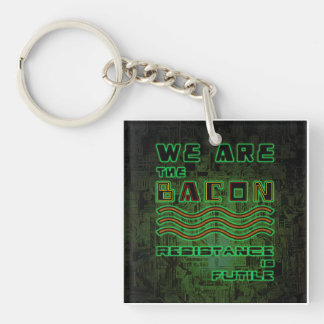 We Are The Bacon. Resistance is Futile Keychain