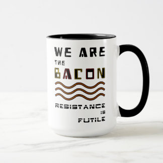 We Are The Bacon. Resistance is Futile Mug