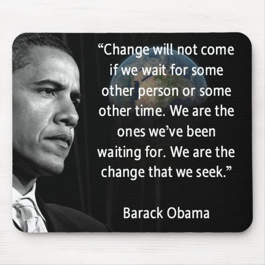 """We are the Change that we seek"""" Quote Barack Obama Mouse Pad"""