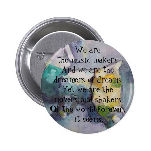 We are the dreamers of dreams pinback buttons