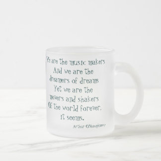 We are the dreamers of dreams 10 oz frosted glass coffee mug