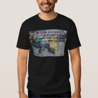We are the dreamers of dreams T-Shirt