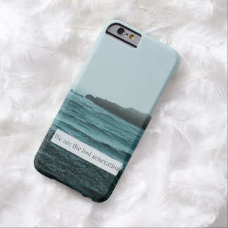 We Are The Lost Generation Barely There iPhone 6 Case