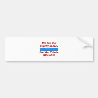 We Are the Mighty Ocean and the Tide is Rising Bumper Sticker