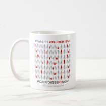 We are the #MillionsMissing: Mug