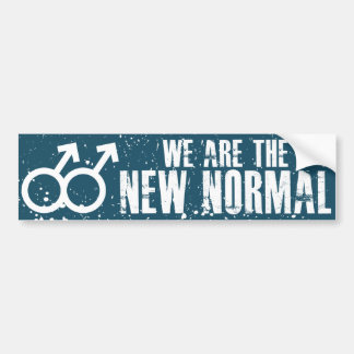 We are the new normal Gay Bumper Sticker