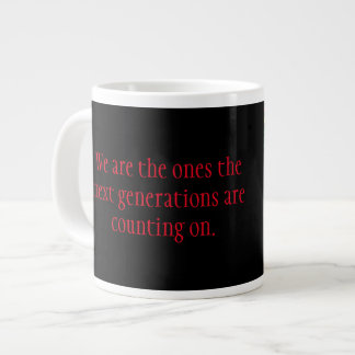 We are the ones... large coffee mug