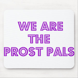 We Are the Prost Pals Mouse Pad