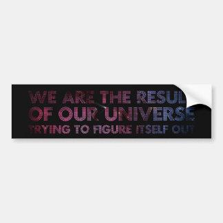 We are the result bumper sticker