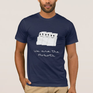 We are the Robots... T-Shirt