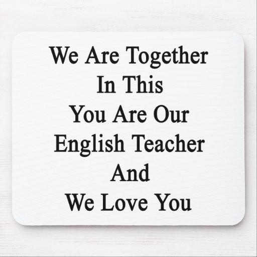 We Are Together In This You Are Our English Teache Mouse Pads