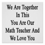 We Are Together In This You Are Our Math Teacher A Print