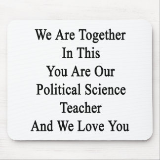 We Are Together In This You Are Our Political Scie Mouse Pads