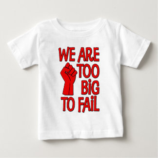 We Are Too Big To Fail Baby T-Shirt