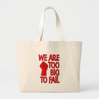 We Are Too Big To Fail Bags