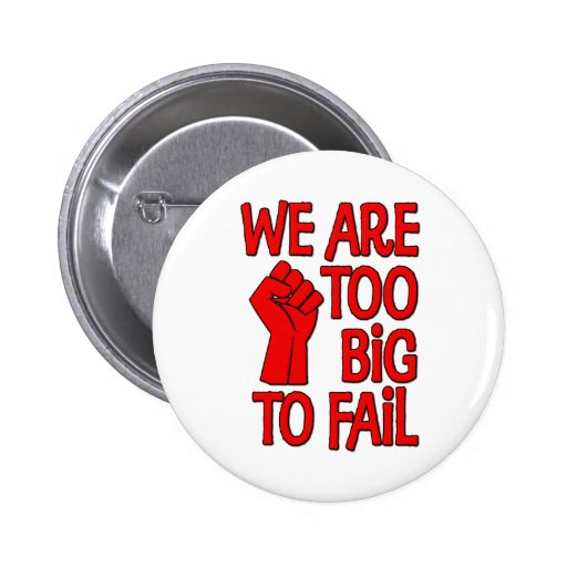 We Are Too Big To Fail Pinback Buttons