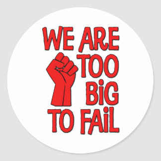 We Are Too Big To Fail Classic Round Sticker