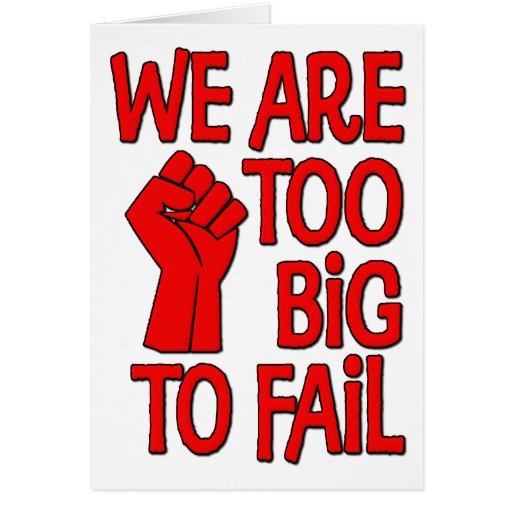 We Are Too Big To Fail Greeting Card