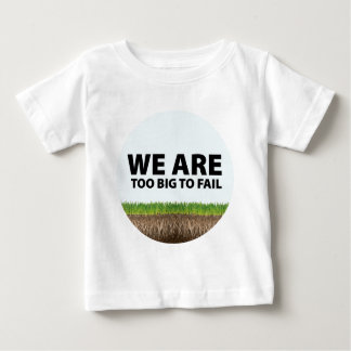 WE ARE Too Big To Fail - Occupy Wall Street Design Baby T-Shirt