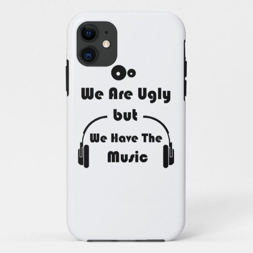We Are Ugly But We Have The Music Phone Case
