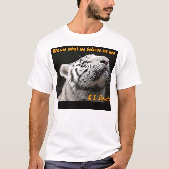 We are what we believe we are T-Shirt