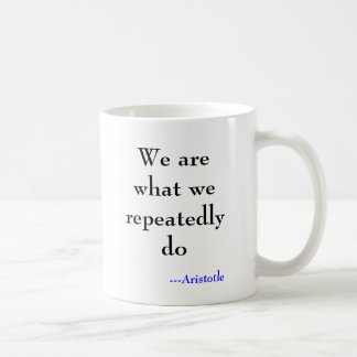 We are what we repeatedly do, ---Aristotle Coffee Mugs