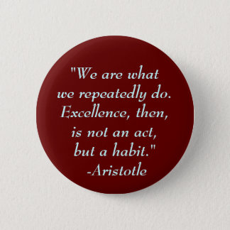 """""""We are whatwe repeatedly do. Exce... - Customized Button"""