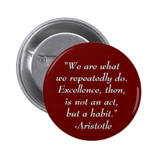 """We are whatwe repeatedly do. Exce... - Customized Pinback Button"