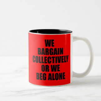 WE BARGAIN COLLECTIVELY OR WE BEG ALONE Two-Tone COFFEE MUG