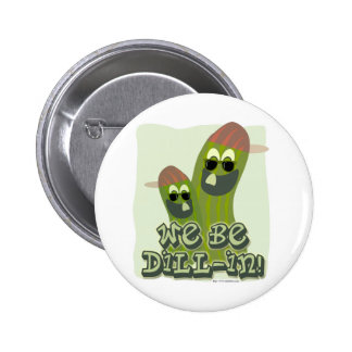 We Be Dill-in! Pinback Buttons