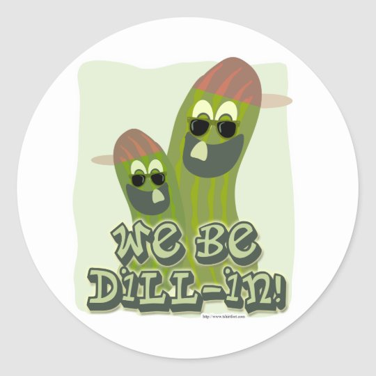 We Be Dill-in! Classic Round Sticker