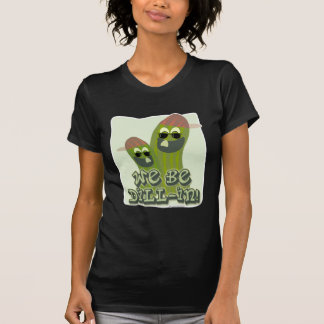 We Be Dill-in! T Shirts