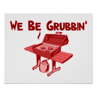 We Be Grubbin' Poster