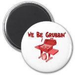 We Be Grubbin Refrigerator Magnet