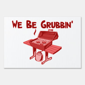 We Be Grubbin' Sign