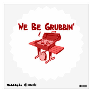 We Be Grubbin' Wall Decal