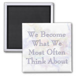 We Become What We Most Often Think About 2 Inch Square Magnet