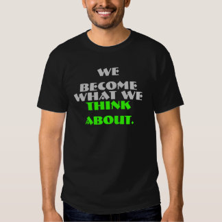 we become what we think about t shirt