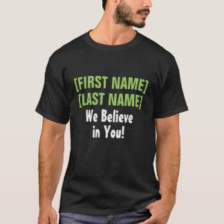 We Believe in You! custom audience encouragement T-Shirt