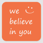 We Believe In You. Square Sticker