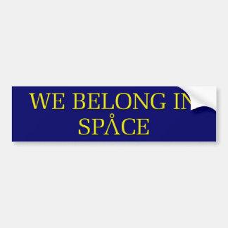We Belong In Space Car Bumper Sticker