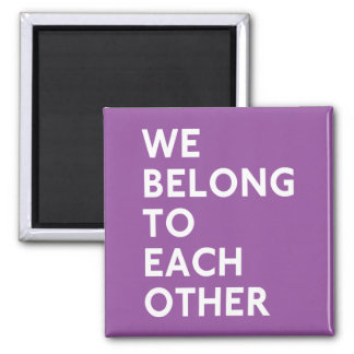 We Belong To Each Other Magnet