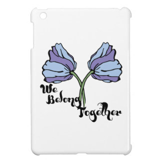 We Belong Together Case For The iPad Mini