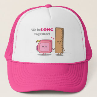 We belong together, Cute Couple in Love Trucker Hat